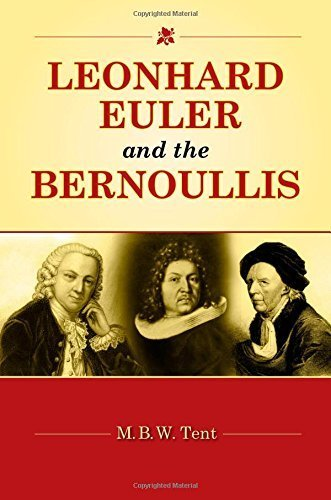 Leonhard Euler and the Bernoullis: Mathematicians from Basel 1st edition by Tent, M. B. W. (2009) Hardcover