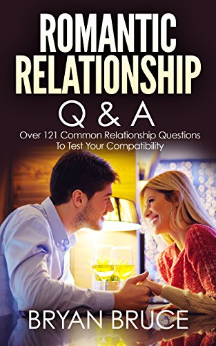 Romantic Relationship Q & A: Over 121 Common Relationship Questions to Test Your Compatibility
