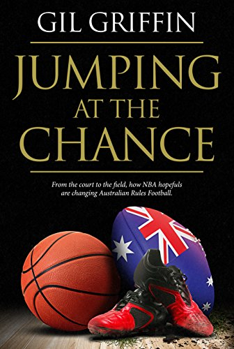 Jumping at the Chance: From the Court to the Field, How NBA Hopefuls are Changing Australian Rules Football (English Edition) Griffin Rugby