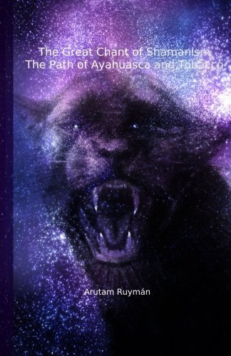 The Great Chant of Shamanism the Path of Ayahuasca and Tobacco by Arutam Ruyman (2015-04-25)