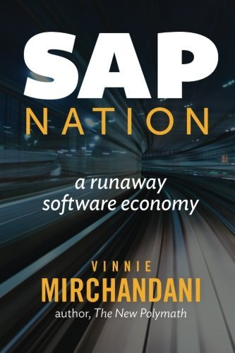 SAP Nation: a runaway software economy by Vinnie Mirchandani (2014-12-05) par Vinnie Mirchandani