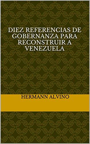 Diez referencias de gobernanza para reconstruir a Venezuela por Hermann alvino