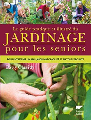 Vignette du document Le  guide pratique et illustré du jardinage pour les seniors : pour entretenir un beau jardin avec facilité, en toute sécurité...