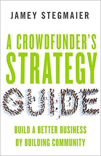 A Crowdfunders Strategy Guide: Build a Better Business by Building Community (UK Professional Business Management / Business)