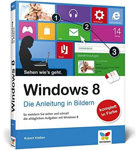 Windows 8: Die Anleitung in Bildern (Bücher Windows Computer 8)