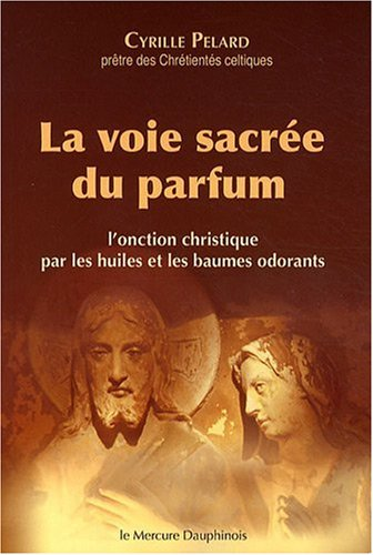 La voie sacrée du parfum - L'onctio...