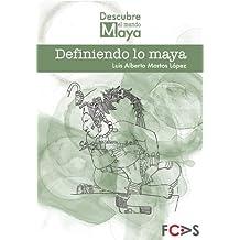 Definiendo lo maya (Descubre el mundo maya nº 1) (Spanish Edition)