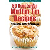 50 Vegetarian Muffin Tin Recipes – The Healthy Muffin Tin Cookbook (Vegetarian Cookbook and Vegetarian Recipes Collection 15) (English Edition)
