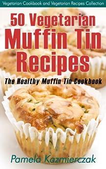 50 Vegetarian Muffin Tin Recipes - The Healthy Muffin Tin Cookbook (Vegetarian Cookbook and Vegetarian Recipes Collection 15) (English Edition) par [Kazmierczak, Pamela]