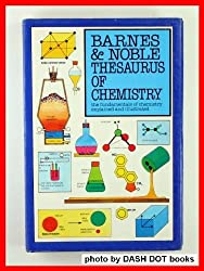 The Barnes & Noble Thesaurus of Chemistry: The Fundamentals of Chemistry Explained and Illustrated