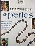 Telecharger Livres Le livre des Perles Parures Bijoux et Ornements du monde du neolithique a nos jours (PDF,EPUB,MOBI) gratuits en Francaise