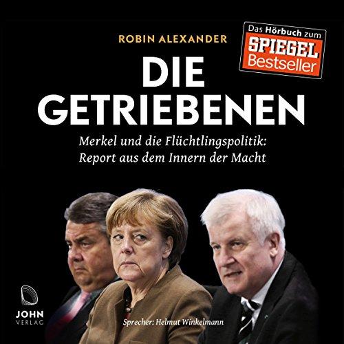 Preisvergleich Produktbild Die Getriebenen: Merkel und die Flüchtlingspolitik - Ein Insider-Report