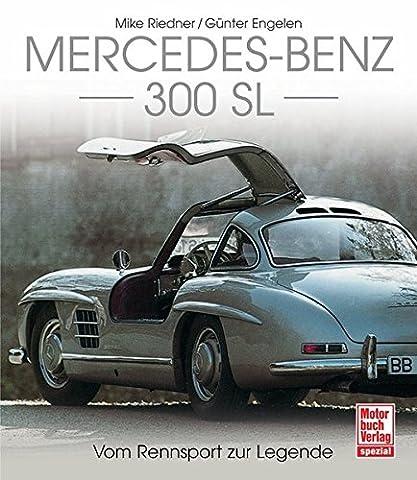 Mercedes-Benz 300 SL: Vom Rennsport zur Legende