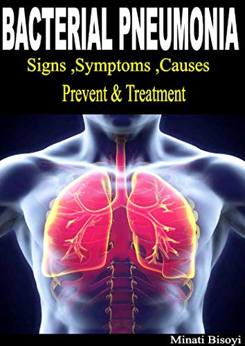 Bacterial Pneumonia  Signs,Symptoms,Causes ,Prevent & Treatment (English Edition)