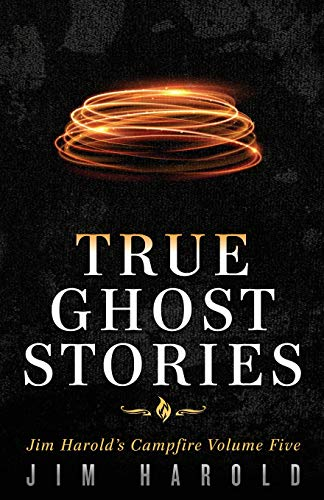 True Ghost Stories - True Ghost Stories: Jim Harold's Campfire
