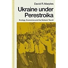 Ukraine under Perestroika: Ecology, Economics and the Workers' Revolt