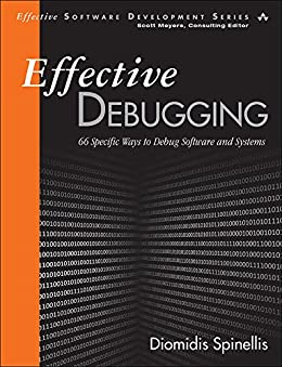 Effective Debugging: 66 Specific Ways to Debug Software and Systems (Effective Software Development Series) by [Spinellis, Diomidis]