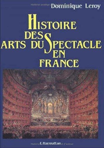 Histoire des arts du spectacle en France : aspects economiques, politiques et esthetiques de la rena par Dominique Leroy
