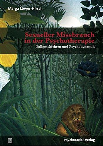 Sexueller Missbrauch in der Psychotherapie: Fallgeschichten und Psychodynamik (Bibliothek der Psychoanalyse)