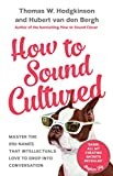 How to Sound Cultured: Master The 250 Names That Intellectuals Love To Drop Into Conversation (Hardcover)