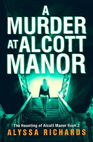 A Murder at Alcott Manor: A Thrilling Romantic Suspense Series, Book 2, The Alcott Manor Trilogy by [Richards, Alyssa]