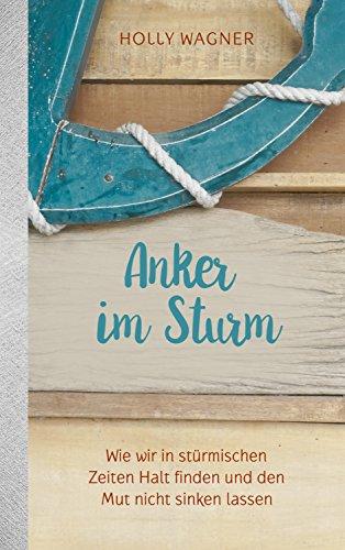 Anker im Sturm: Wie wir in stürmischen Zeiten Halt finden und den Mut nicht sinken lassen. Sturm Stand
