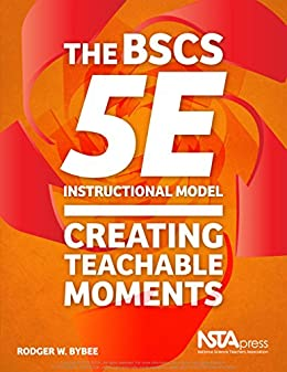 The BSCS 5E Instructional Model: Creating Teachable Moments (English Edition) di [Bybee, Rodger W.]