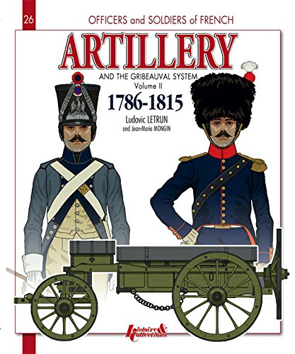 Artillery and the Gribeauval System 1786-1815: The Horse Artillery and the Artillery Train: 2