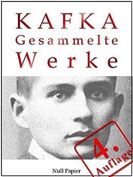 Kafka - Gesammelte Werke: Die Verwandlung, Das Urteil, Amerika, der Prozeß, das Schloß u.v.m. (Gesammelte Werke bei Null Papier 2) (German Edition) par [Kafka, Franz]