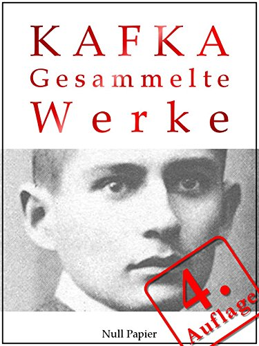 Kafka - Gesammelte Werke: Die Verwandlung, Das Urteil, Amerika, der Prozeß, das Schloß u.v.m. (Gesammelte Werke bei Null Papier)