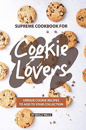Cookie Lovers: Unique Cookie Recipes to Add to Your Collection ()