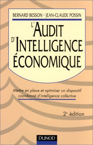 L'Audit d'intelligence économique : Mettre en place et optimiser un dispositif coordonné d'intelligence collective par Bernard Besson