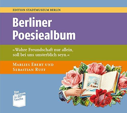 Berliner Poesiealben: Wahre Freundschaft nur allein, soll bei uns unsterblich seyn. (Museum in der...