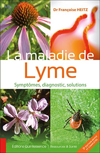 La maladie de Lyme - Symptmes, diagnostic, solutions