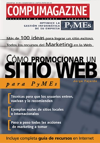 Como Promocionar un Sitio Web: Mas de 100 ideas para lograr un sitio exitoso Todos los recursos del Marketing en la Web (Compumagazine Pymes)