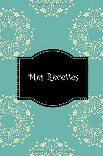 Mes Recettes: Mon cahier de recettes, Carnet à compléter: pour 100 recettes Livre de cuisine personnalisé à écrire cahier de recettes à remplir Cadeau ... quotidien Fêtes Noël régionales par Cahier Cuisine
