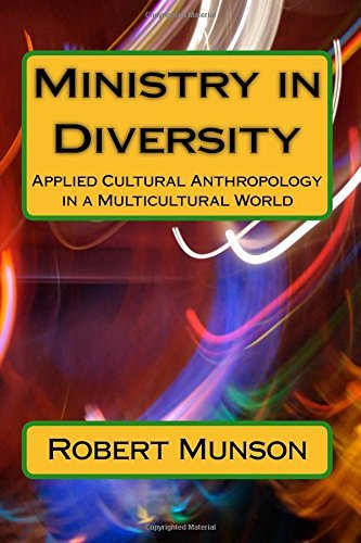 Ministry in Diversity: Applied Cultural Anthropology in a Multicultural World by Robert H Munson (2016-01-01)