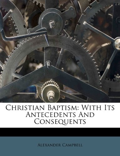 Christian Baptism: With Its Antecedents And Consequents