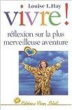 Telecharger Livres Vivre Reflexions sur la plus merveilleuse aventure de Louise L Hay Denis Ouellet Traduction 30 mai 1996 (PDF,EPUB,MOBI) gratuits en Francaise