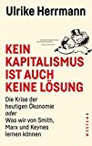 Image de Kein Kapitalismus ist auch keine Lösung: Die Krise der heutigen Ökonomie oder Was wir von Smith, Marx und Keynes lernen können