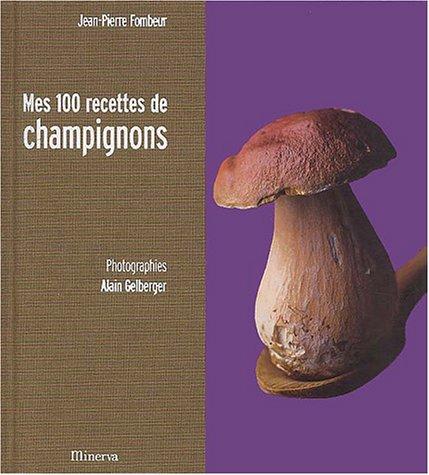 Mes 100 recettes de champignons par Jean-Pierre Fombeur