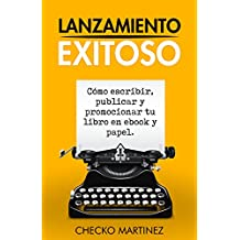 Lanzamiento Exitoso: Como escribir, publicar y promocionar tu libro en Ebook y papel (El sistema probado para publicar tu libro )