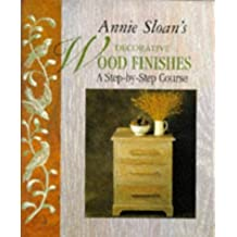 Annie Sloan's Decorative Wood Finishes: A Step-by-step Course