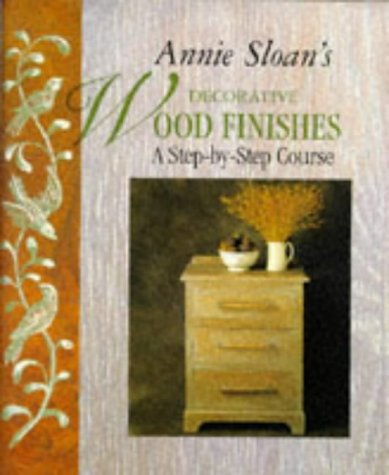 DECORATIVE WOOD FINISHES: A Step-by-step Course por Annie Sloan