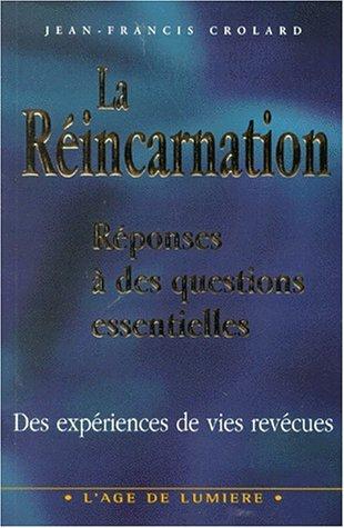 LA REINCARNATION. Réponses à des questions essentielles par Jean-Francis Crolard