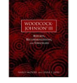 Woodcock-Johnson III: Reports, Recommendations, and Strategies [ WOODCOCK-JOHNSON III: REPORTS, RECOMMENDATIONS, AND STRATEGIES ] By Mather, Nancy ( Author )May-02-2002 Paperback