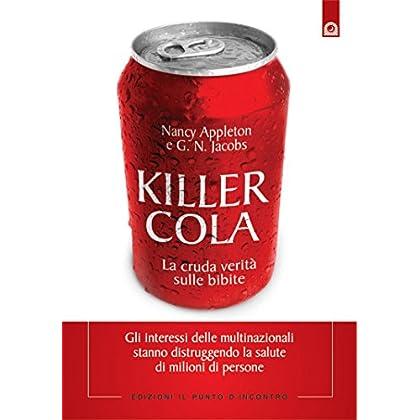 Killer Cola: La Cruda Verità Sulle Bibite. (Salute E Benessere)