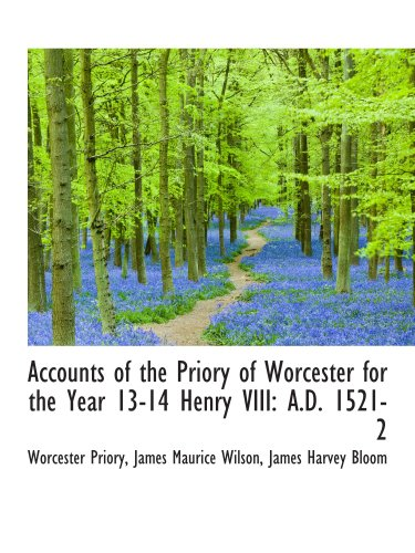 Accounts of the Priory of Worcester for the Year 13-14 Henry VIII: A.D. 1521-2