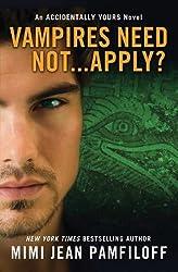 Vampires Need Not...Apply?: An Accidentally Yours Novel by Mimi Jean Pamfiloff (2013-09-03)