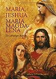 Maria, Jeshua, Maria Magdalena: Ein unheiliger Roman - Ursula Schneiderwind